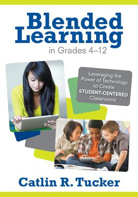Blended Learning in Grades 4-12 By Tucker, Catlin R.