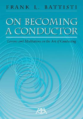 On Becoming a Conductor By Battisti, Frank L.